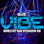Que Vibe, dubstep mix - Episódio 08