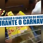 Como causar caos dentro do mercado durante o carna...